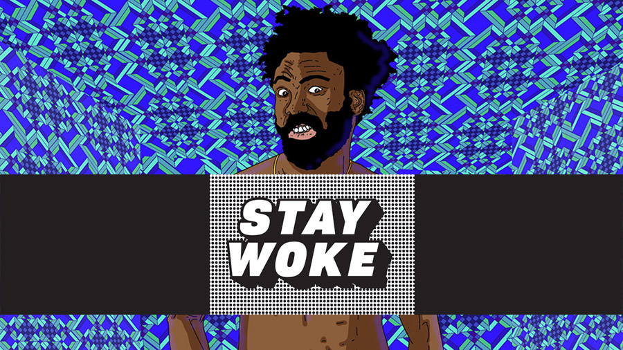 """""""Stay Woke"""" is the new watchword 